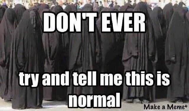 Islam women in burkas not normal