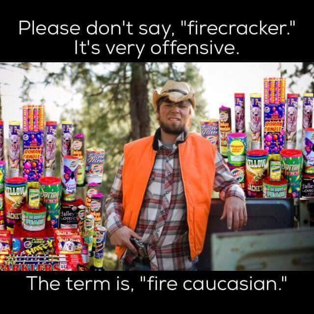 Silly fire caucasion not fire cracker