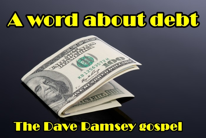 Black and white photo of two folded $100 bills, overlaid with text that says: A word about debt; the Dave Ramsey gospel
