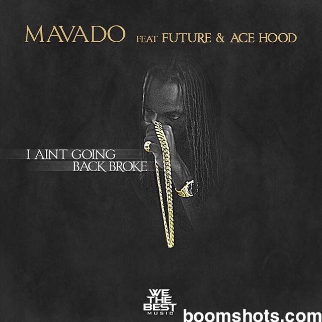 "HEAR THIS: Mavado ft. Future & Ace Hood ""I Ain't Going Back Broke"""