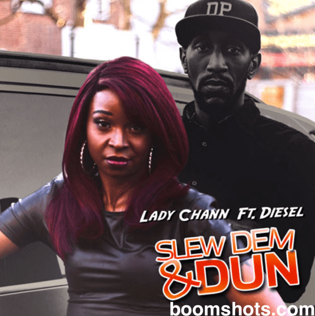 "HEAR THIS: Lady Chann ""Slew Dem & Dun"" Ft. Diesel D-Power"