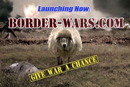 Border-Wars.com:  Give War a chance.