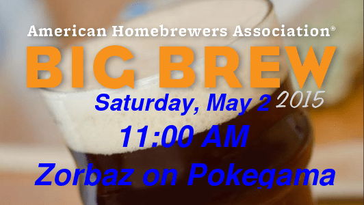 Big Brew may 2, 2015 @ Zorbaz