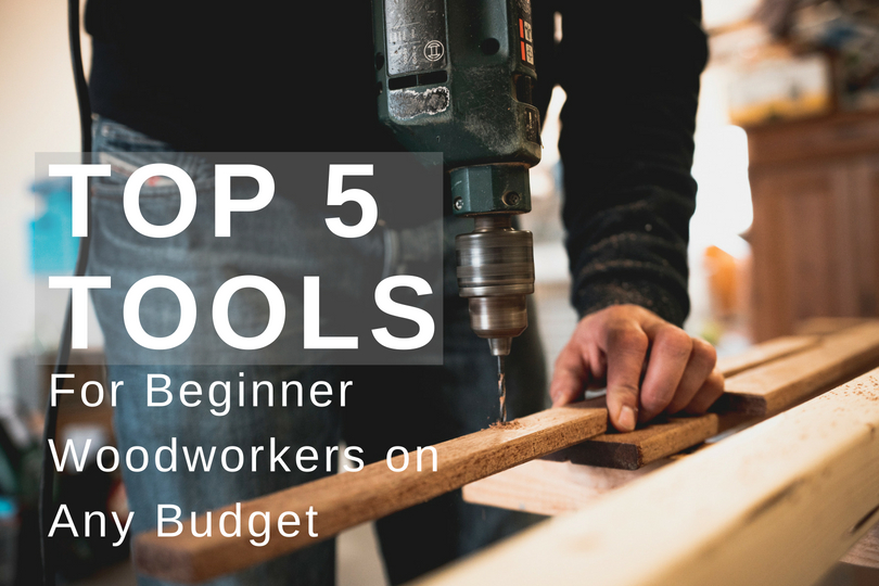 Top 5 Best Beginner Woodworking Tools For Any Budget