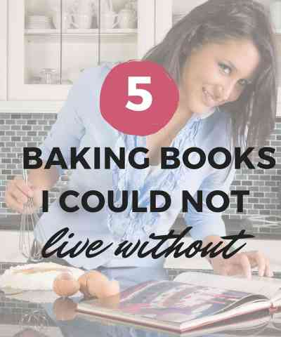 5 Baking Books I Couldn't Live Without