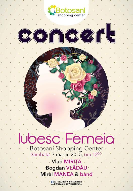 Concert Iubesc femeia la Botosani Shopping Center, cu Vlad Mirita si Mirel Manea