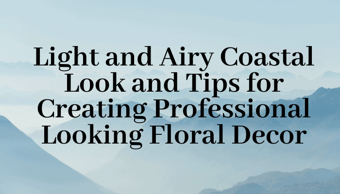 Light and airy coastal look and tips for floral arrangements header