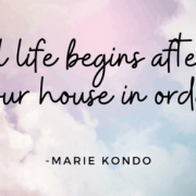 Life begins after putting your house in order-Kondo