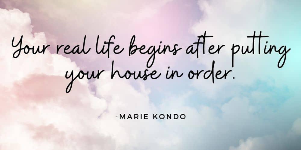 Marie Kondo quote-Your real life begins after putting your house in order.