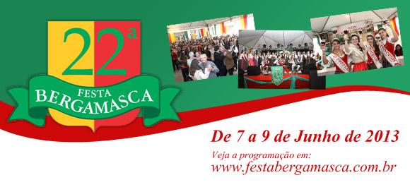 22ª Festa Bergamasca - De 7 a 9 de Junho de 2013. Veja a programação em www.festabergamasca.com.br