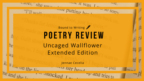 Poetry Reivew: Uncaged Wallflower Extended Edition - Jennae Cecelia