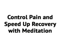 Control Pain and Speed Up Recovery from Injury with Meditation