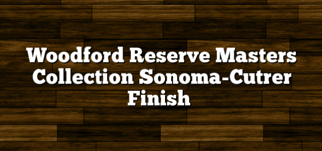 Woodford Reserve Masters Collection Sonoma-Cutrer Finish