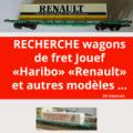 Recherche wagons fret Jouef haribo 6653 renault 6725 et autres références