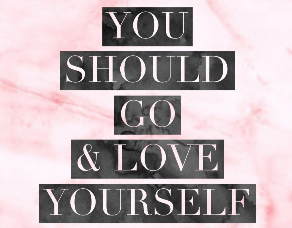 Wisdom Wednesday: You Should Go & Love Yourself