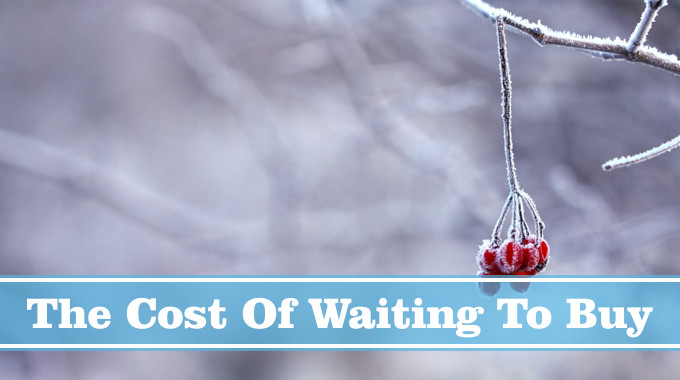 The Cost of Waiting to Buy this Winter