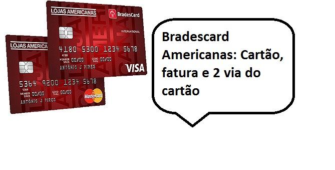 Bradescard Americanas: Cartão, fatura e 2 via do cartão