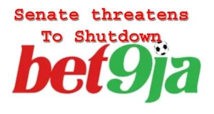 Senate Threatens To Shutdown Bet9ja