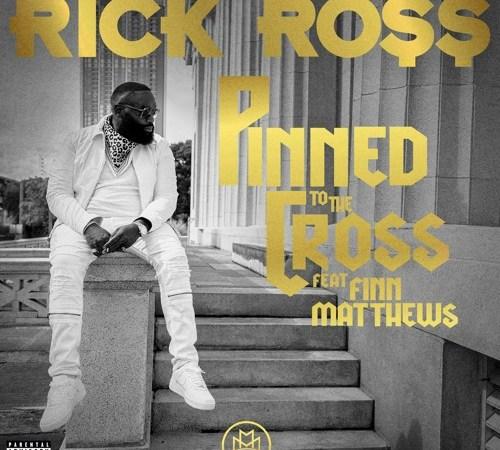 Rick Ross – Pinned To The Cross (Feat. Finn Matthews)