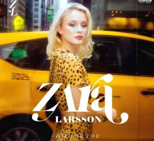 Zara Larsson – Die For You
