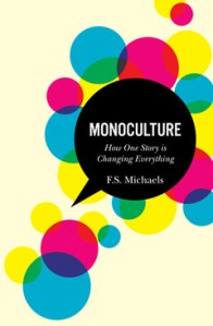Monoculture: How Our Era's Dominant Story Shapes Our Lives