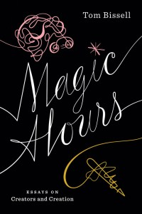 Magic Hours: Tom Bissell on the Secrets of Creators and Creation