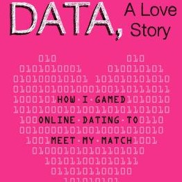 Love in the Age of Data: How One Woman Hacked Her Way to Happily Ever After