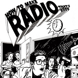 How To Make Great Radio: An Illustrated Guide Starring Ira Glass
