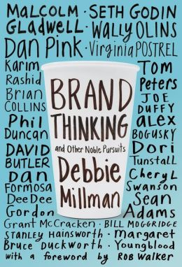 Brand Thinking: Seth Godin, Malcolm Gladwell, Dan Pink, and Other Mavens on How and Why We Define Ourselves Through Stuff