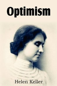 helen keller on optimism brain pickings decades before the dawn of the positive psychology movement and a century before what neuroscience has taught us about the benefits of optimism