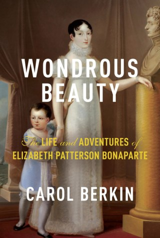 Wondrous Beauty: How Elizabeth Patterson Bonaparte Pioneered the Ideal of the Independent Woman