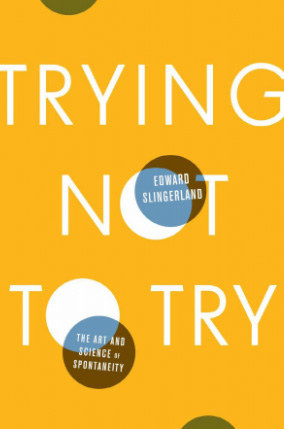 Trying Not to Try: How to Cultivate the Paradoxical Art of Spontaneity Through the Chinese Concept of Wu-Wei