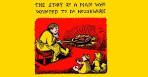 The Story of a Man Who Wanted to Do Housework: A Proto-Feminist Children's Book from 1935