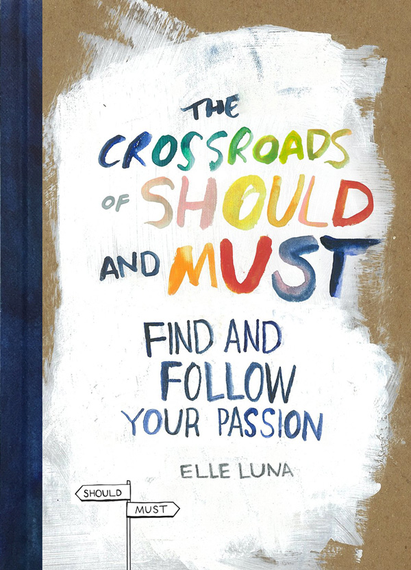The Crossroads of Should and Must: An Intelligent Illustrated Field Guide to Finding Your Bliss