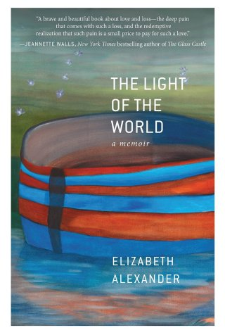 The Light of the World: Elizabeth Alexander on Love, Loss, and the Boundaries of the Soul