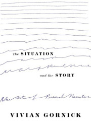 How to Own Your Story: Vivian Gornick on the Art of Personal Narrative and Nuanced Storytelling
