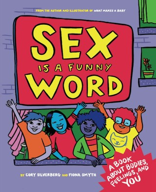 Sex Is a Funny Word: An Intelligent and Inclusive Illustrated Primer on Sexuality