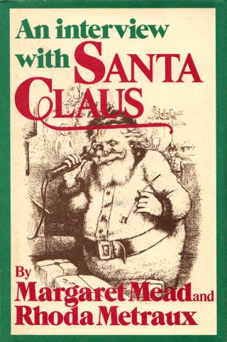 A Cultural History of Santa: Margaret Mead's Fictional Interview with the Jolly Gift-Giver Celebrating Generosity and the Universal Spirit of Giving