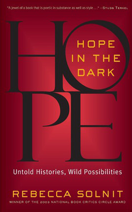 Hope in the Dark: Rebecca Solnit on the Redemptive Radiance of the World's Invisible Revolutionaries