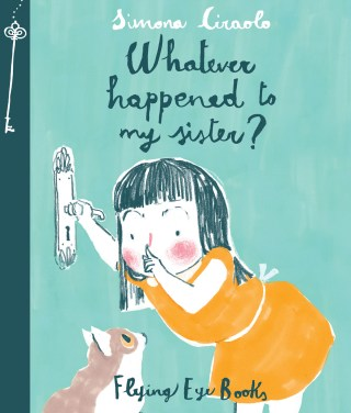 Whatever Happened to My Sister? An Assuring Illustrated Antidote to the Disorientation of Being a Teenager's Younger Sibling