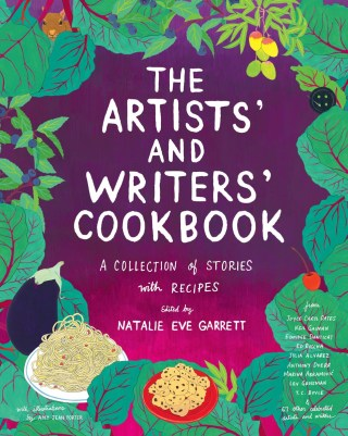 The Artists' and Writers' Cookbook: Food-Related Memories, Meditations, and Favorite Recipes by Beloved Creators