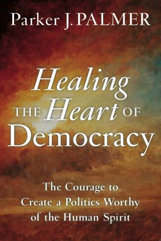 Healing the Heart of Democracy: Parker Palmer on Holding the Tension of Our Differences in a Creative Way
