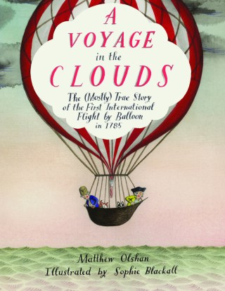 A Voyage in the Clouds: The Heartening Illustrated Story of the First International Flight in 1785