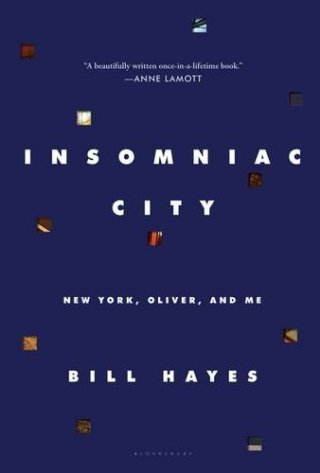 Insomniac City: Bill Hayes's Extraordinary Love Letter to New York, Oliver Sacks, and Love Itself