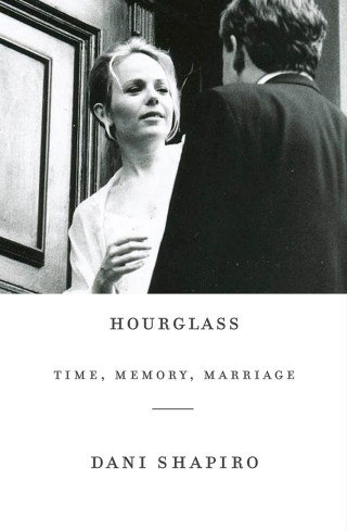 Hourglass: Dani Shapiro on Time, Memory, Marriage, and What Makes Us Who We Are
