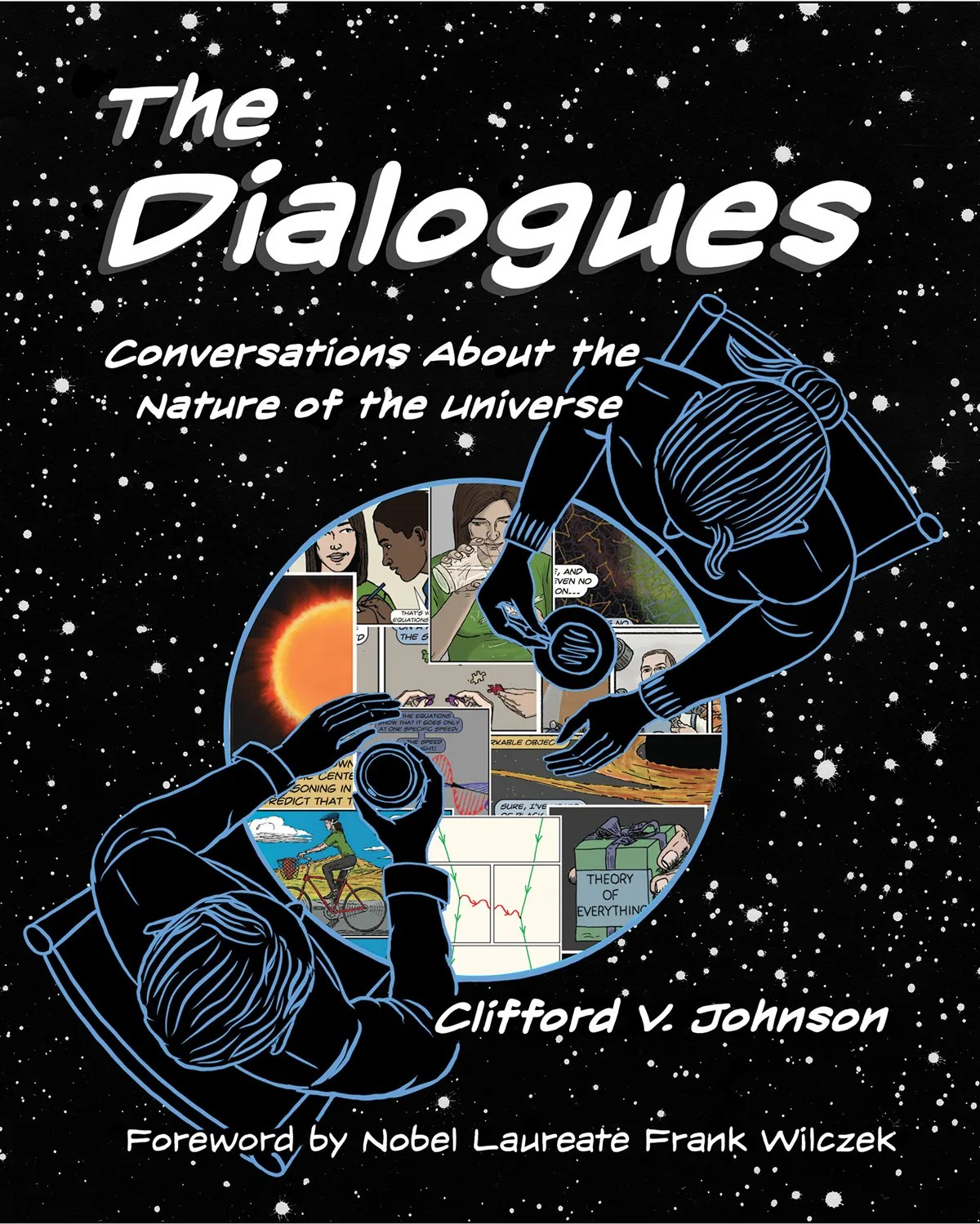 The Dialogues: Illustrated Conversations About the Most Thrilling Frontiers of Science by Theoretical Physicist and Self-Taught Artist Clifford Johnson