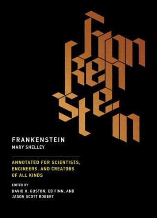 200 Years of Frankenstein: Mary Shelley's Masterpiece as a Lens on Today's Most Pressing Questions of Science, Ethics, and Human Creativity