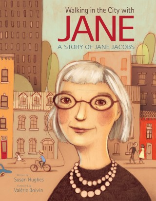 Walking the City with Jane: An Illustrated Celebration of Jane Jacobs and Her Legacy of Livable Cities