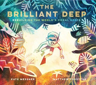 The Brilliant Deep: The Illustrated Story of the Man Who Set Out to Save the World's Coral Reefs with Hammer and Glue