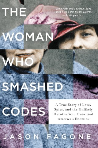 The Woman Who Smashed Codes: The Untold Story of Cryptography Pioneer Elizebeth Friedman
